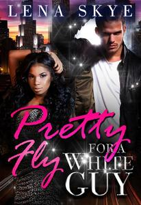 Pretty Fly For A White Guy (BWWM Romance)