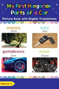 My First Hungarian Parts of a Car Picture Book with English Translations