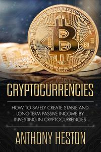 Cryptocurrencies: How to Safely Create Stable and Long-term Passive Income by Investing in Cryptocurrencies
