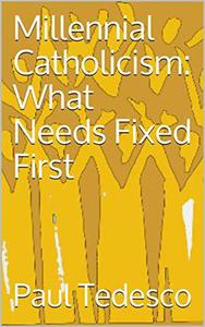 Millennial Catholicism: What Needs Fixed First