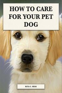 How to Care For Your Pet Dog