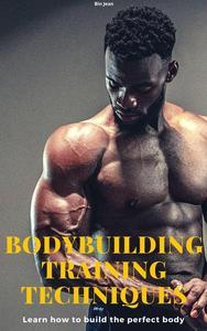 Bodybuilding Training Techniques: Learn how to build the perfect body