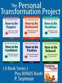 The Personal Transformation Project: Part 1 How to Feel Awesome! - 6 Book Bundle + BONUS Book (How to Be...Happier, Motivated, Healthier, Confident, Positive, Relaxed + Resolutions in the New Year)