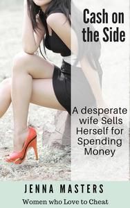 Cash on the Side: A Desperate Wife Sells Herself for Spending
