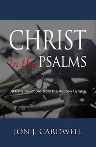 Christ in the Psalms: 30 Daily Devotions from the Hebrew Hymnal