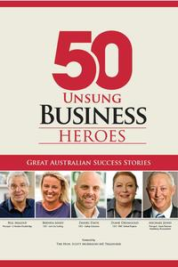 50 Unsung Business Heroes: Great Australian Success Stories