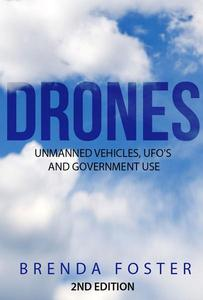 Drones: Unmanned Vehicles, UFO's and Government Use