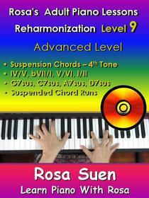 Rosa's Adult Piano Lessons - Reharmonization Level 9 Advanced Level - Suspension Chords  4th tone -IV/V  bVII/I  V/VI  I/II