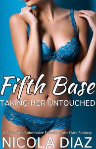 Taking Her Untouched Fifth Base - A First Time Submissive Female Erotic Dark Fantasy