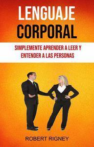 Lenguaje Corporal: Simplemente Aprender A Leer Y Entender A Las Personas