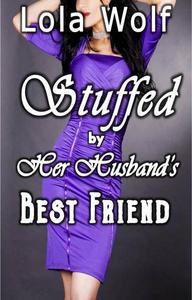 Stuffed by Her Husband's Best Friend