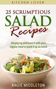 25 Scrumptious Salad Recipes:Simply Try And Have It With Your Regular Meal Or Pack It Up As Lunch