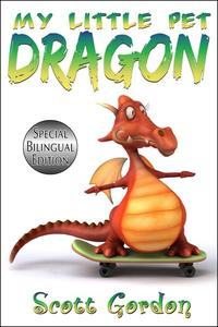 My Little Pet Dragon: Special Bilingual Edition (English and Spanish)