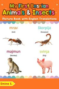 My First Bosnian Animals & Insects Picture Book with English Translations