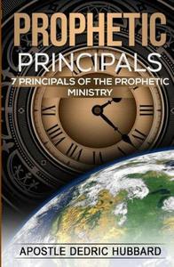 Prophetic Principals: 7 Principals of the Prophetic Ministry