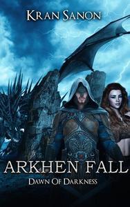 Arkhen Fall: Dawn of Darkness