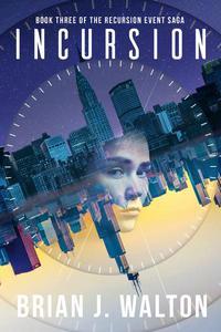 Incursion: Book Three of the Recursion Event Saga