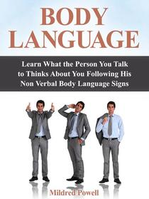 Body Language: Learn What the Person You Talk to Thinks About You Following His Non Verbal Body Language Signs