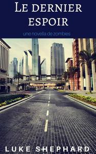 Le dernier espoir: une novella de zombies