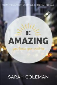 Be Amazing: You Know You Want To