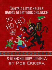 Santa's Little Helper Wants To Eat Your Children & Other Holiday Musings
