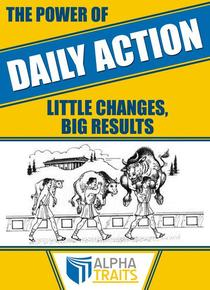 The Power of Daily Action: How To Carry a 3-Ton Bull and Become Immune to Poison