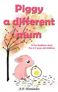 Piggy, a Different Mum: a Fun Bedtime Story (For 3-7 Year Old Children)