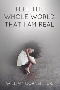 Tell the Whole World That I Am Real