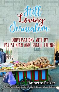 Still Loving Jerusalem: Conversations with My Palestinian and Israeli Friends