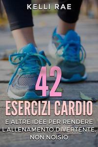 42 Esercizi Cardio e Altre Idee per Rendere l'Allenamento Divertente, Non Noioso