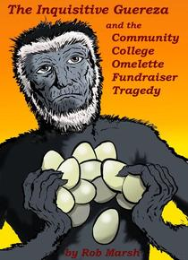 The Inquisitive Guereza and the Community College Omelette Fundraiser Tragedy