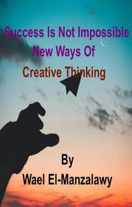 Success Is Not Impossible: New Ways Of Creative Thinking