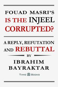 Fouad Masri's Is the Injeel Corrupted? A Reply, Refutation and Rebuttal