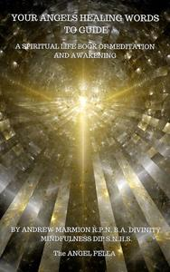 Your Angels Healing Words To Guide A Spiritual Life Book of Meditation And Awakening