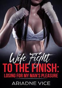 Wife Fight To The Finish: Losing For My Man's Pleasure
