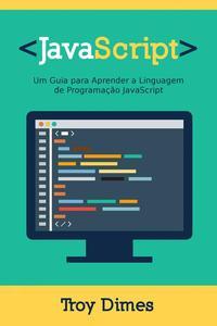 JavaScript: Um Guia para Aprender a Linguagem de Programação JavaScript