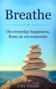 Breathe - On everyday happiness, from an ex-corporate