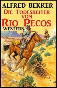 Alfred Bekker Western: Die Todesreiter vom Rio Pecos