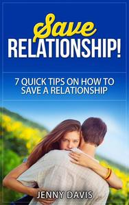 Save Relationship! 7 Quick Tips on How to Save a Relationship.