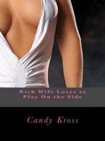 Rich Wife Loves to Play On the Side