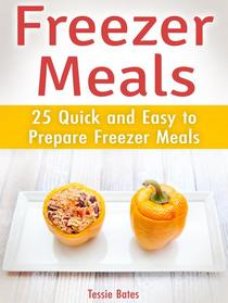 Freezer Meals: 25 Quick and Easy to Prepare Freezer Meals