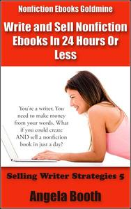 Nonfiction Ebooks Goldmine: Write and Sell Nonfiction Ebooks In 24 Hours Or Less
