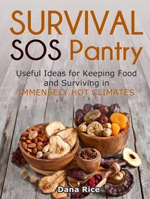 Survival Sos Pantry: Useful Ideas for Keeping Food and Surviving in Immensely Hot Climates
