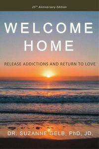Welcome Home: Release Addictions and Return to Love