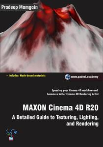 MAXON Cinema 4D R20: A Detailed Guide to Texturing, Lighting, and Rendering