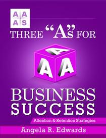 "Three ""A""s for Business Success: Attention & Retention Strategies"