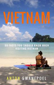 Vietnam: 50 Facts You Should Know When Visiting Vietnam