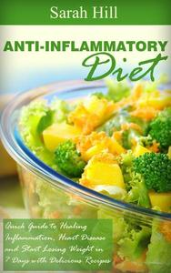 Anti-Inflammatory Diet: Quick Beginner's Guide to Healing Inflammation, Heart Disease, Weight loss in 7 days
