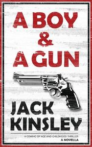 A Boy & A Gun: A coming of age and childhood thriller