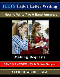 IELTS Task 1 Letter Writing.  How to Write 7 to 9 Band Answers. Making Requests. Band 9 Answer Key & Online Support.